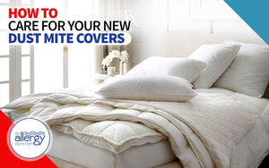 How to Care For Your New Dust Mite Covers
