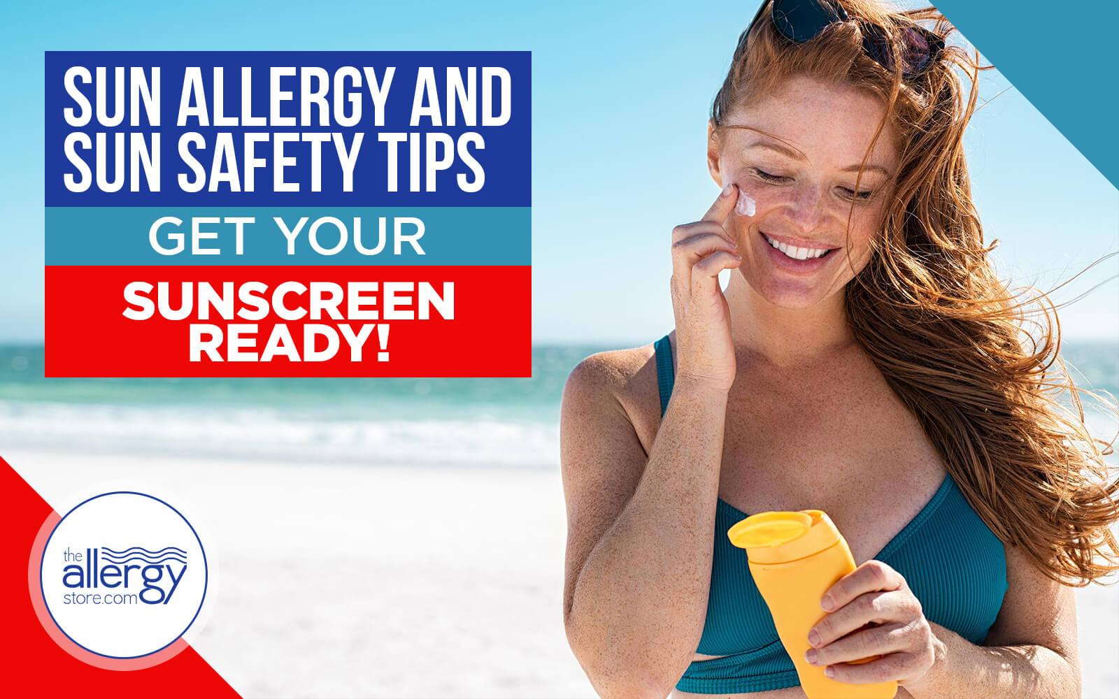 Sun Allergy and Sun Safety Tips | Get Your Sunscreen Ready!