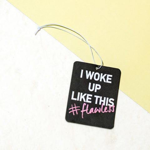 Woke Up Like This #Flawless Car Air Freshener