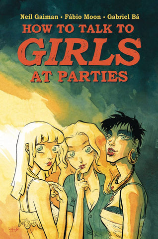 How to Talk to Girls at Parties HC, Signed by Neil Gaiman, Fábio Moon, & Gabriel Bá!