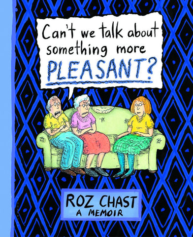 Can't We Talk About Something More Pleasant HC, Signed by Roz Chast!
