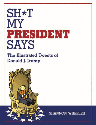 Sh*t My President Says HC & CBLDF-Exclusive Zine Variant, Signed & Sketched by Shannon Wheeler!