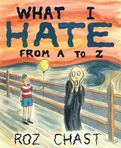 What I Hate from A to Z HC, Signed by Roz Chast!