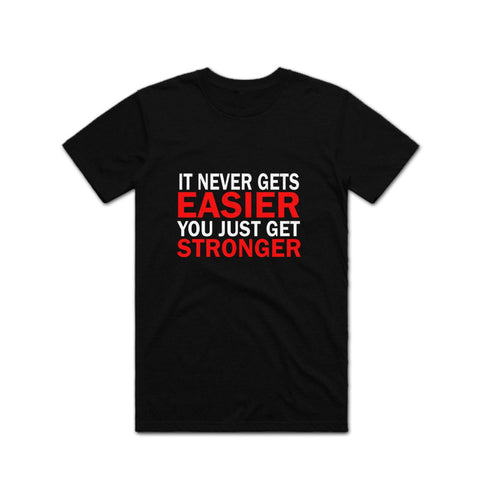 Its Never Easy You Get Stronger Gym T shirt