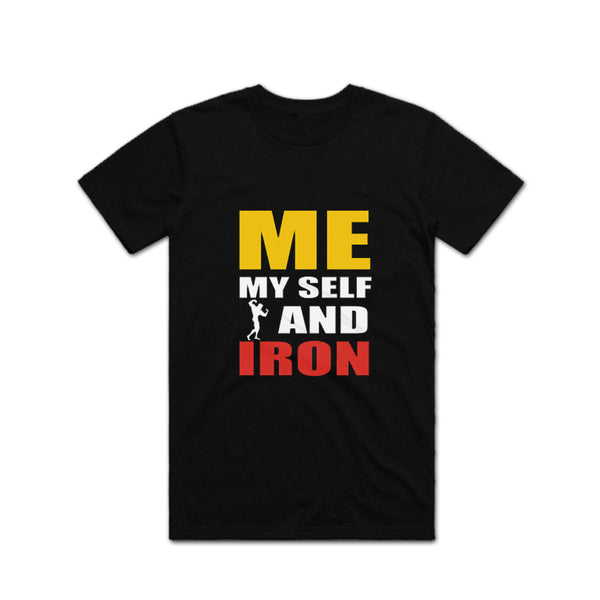 Me Myself and Iron Gym T Shirt