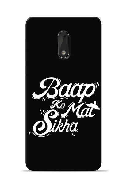 Baapko Mat Sikha Nokia 6 Mobile Back Cover
