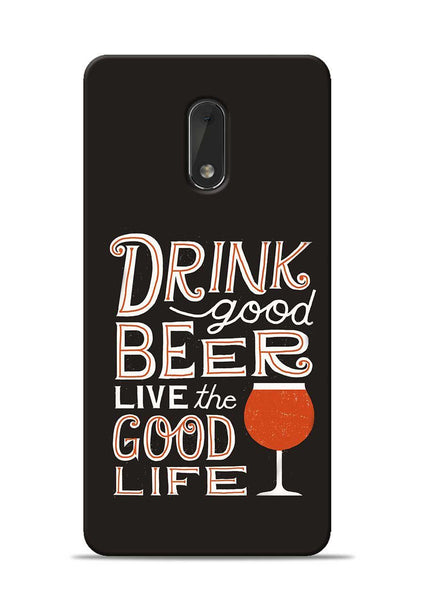 Drink Beer Good Life Nokia 6 Mobile Back Cover