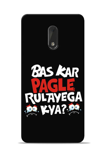 Bas Kar Pagle Rulayega Kya Nokia 6 Mobile Back Cover