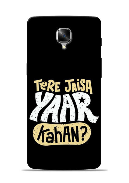 Tere Jaise Yaar kaha OnePlus 3T Mobile Back Cover
