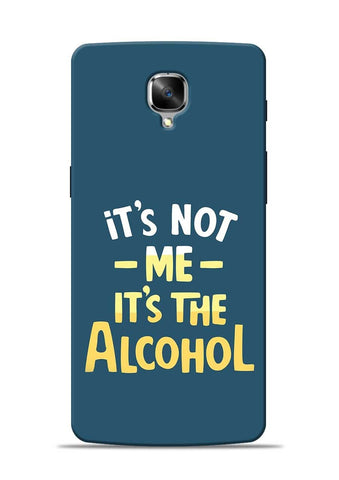 Its The Alcohol OnePlus 3T Mobile Back Cover