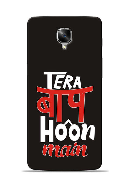 Tera Baap Hoon OnePlus 3 Mobile Back Cover
