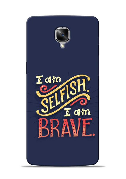 Selfish Brave OnePlus 3 Mobile Back Cover