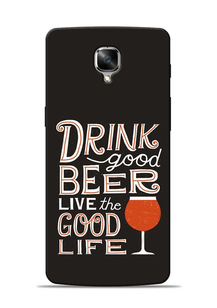 Drink Beer Good Life OnePlus 3 Mobile Back Cover