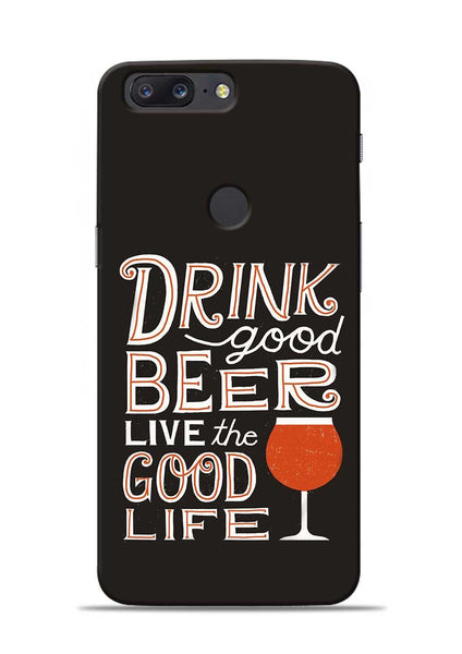 Drink Beer Good Life OnePlus 5T Mobile Back Cover