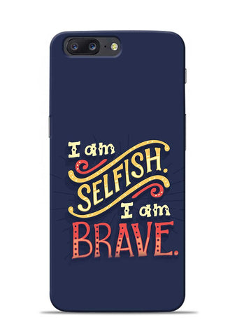Selfish Brave OnePlus 5 Mobile Back Cover