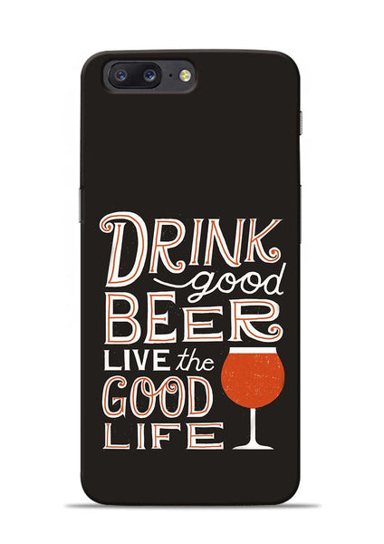 Drink Beer Good Life OnePlus 5 Mobile Back Cover