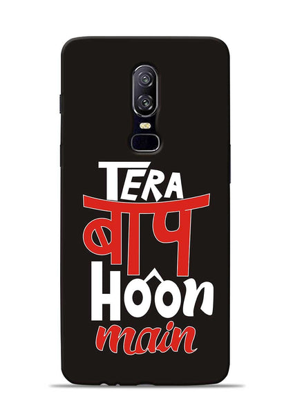 Tera Baap Hoon OnePlus 6 Mobile Back Cover