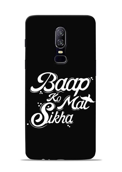 Baapko Mat Sikha OnePlus 6 Mobile Back Cover