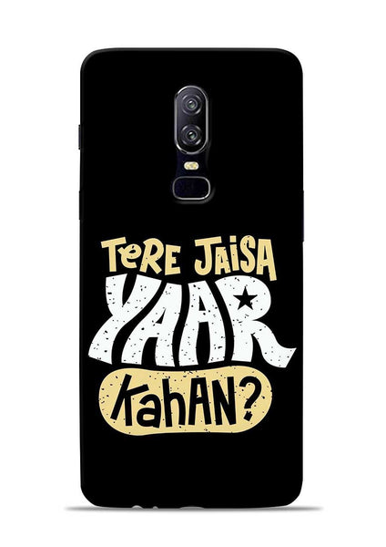 Tere Jaise Yaar kaha OnePlus 6 Mobile Back Cover