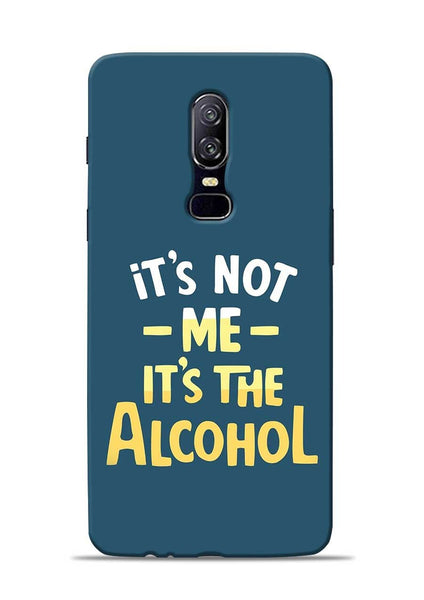 Its The Alcohol OnePlus 6 Mobile Back Cover
