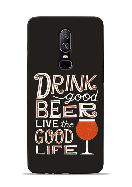 Drink Beer Good Life OnePlus 6 Mobile Back Cover