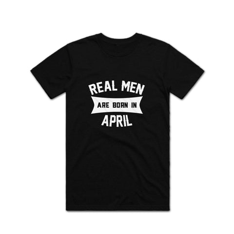 Real Men Are Born in April T shirt