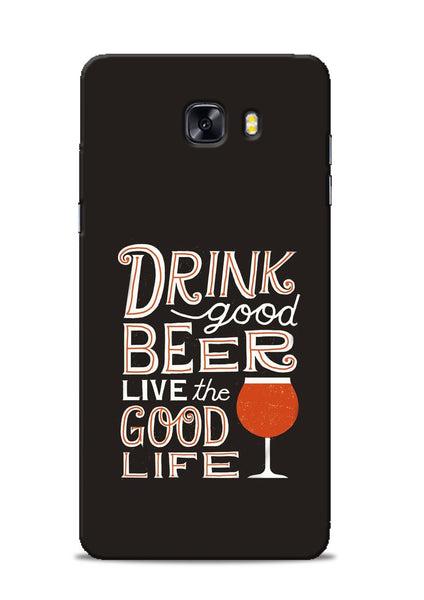 Drink Beer Good Life Samsung Galaxy C9 Pro Mobile Back Cover