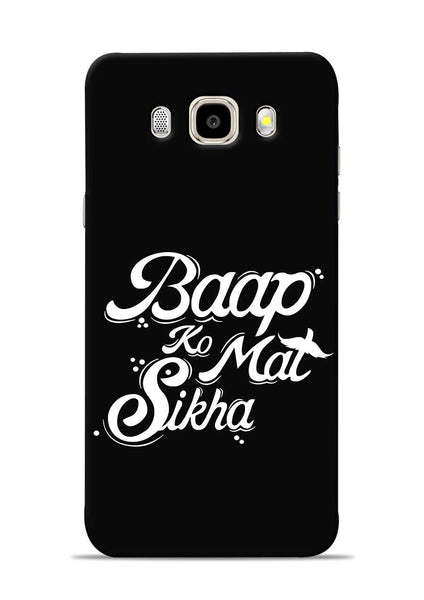 Baapko Mat Sikha Samsung Galaxy J5 2016 Mobile Back Cover