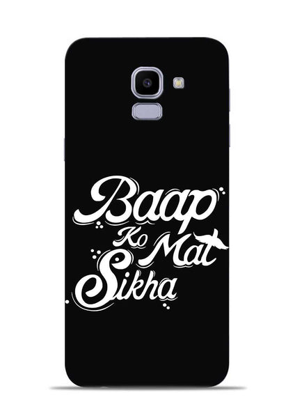 Baapko Mat Sikha Samsung Galaxy J6 Mobile Back Cover