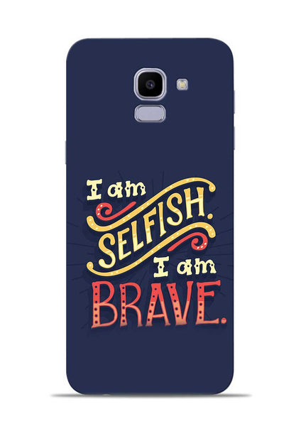 Selfish Brave Samsung Galaxy J6 Mobile Back Cover