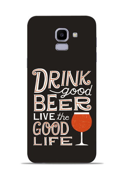 Drink Beer Good Life Samsung Galaxy J6 Mobile Back Cover