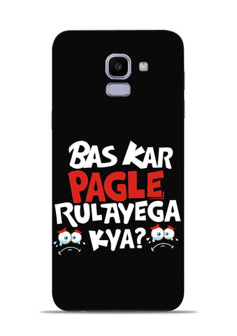 Bas Kar Pagle Rulayega Kya Samsung Galaxy J6 Mobile Back Cover