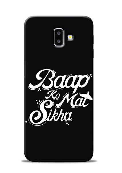 Baapko Mat Sikha Samsung Galaxy J6 Plus Mobile Back Cover