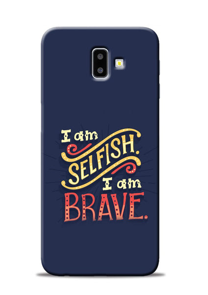 Selfish Brave Samsung Galaxy J6 Plus Mobile Back Cover