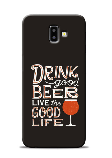 Drink Beer Good Life Samsung Galaxy J6 Plus Mobile Back Cover