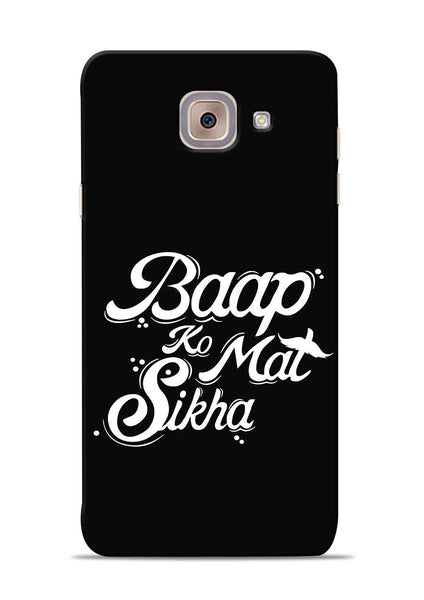 Baapko Mat Sikha Samsung Galaxy J7 Max Mobile Back Cover