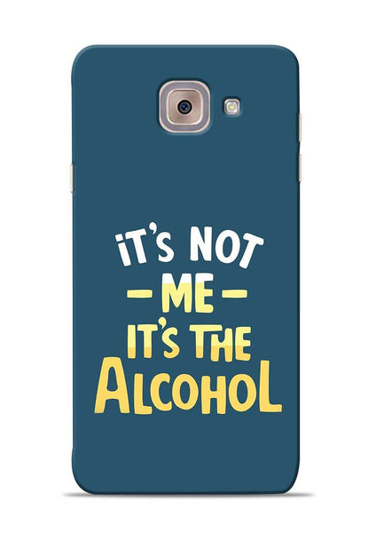 Its The Alcohol Samsung Galaxy J7 Max Mobile Back Cover