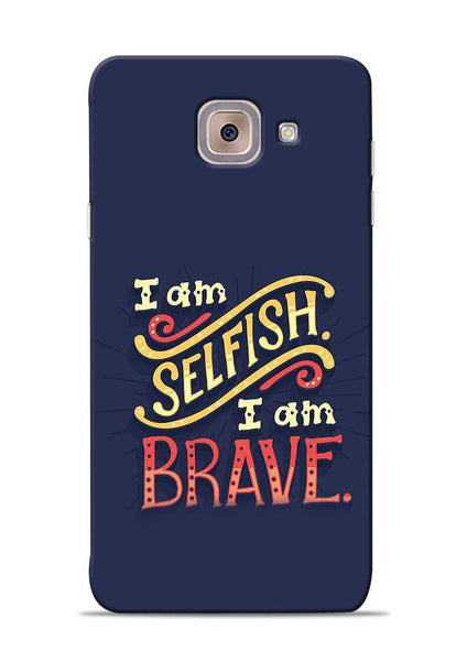 Selfish Brave Samsung Galaxy J7 Max Mobile Back Cover