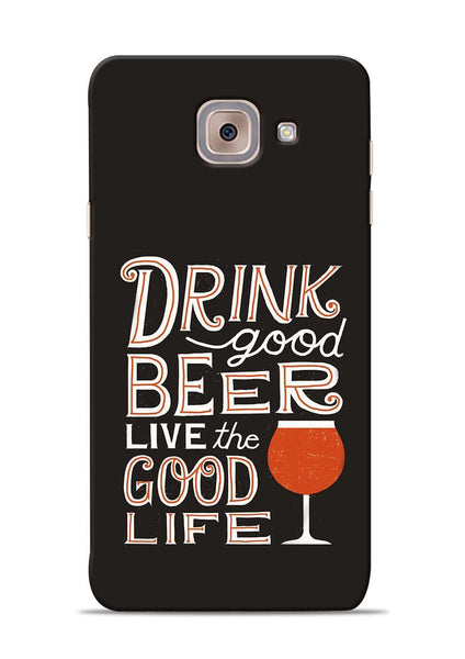 Drink Beer Good Life Samsung Galaxy J7 Max Mobile Back Cover