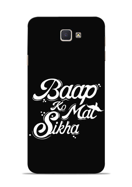 Baapko Mat Sikha Samsung Galaxy J7 Prime Mobile Back Cover