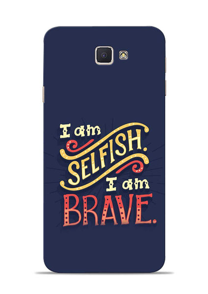 Selfish Brave Samsung Galaxy J7 Prime Mobile Back Cover
