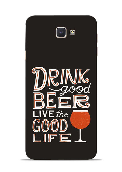 Drink Beer Good Life Samsung Galaxy J7 Prime Mobile Back Cover