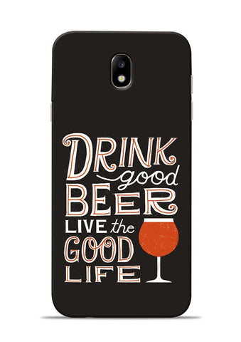 Drink Beer Good Life Samsung Galaxy J7 Pro Mobile Back Cover