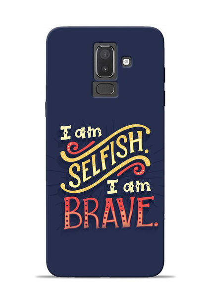 Selfish Brave Samsung Galaxy J8 Mobile Back Cover
