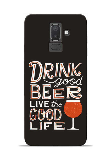 Drink Beer Good Life Samsung Galaxy J8 Mobile Back Cover