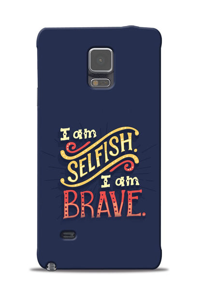 Selfish Brave Samsung Galaxy Note 4 Mobile Back Cover