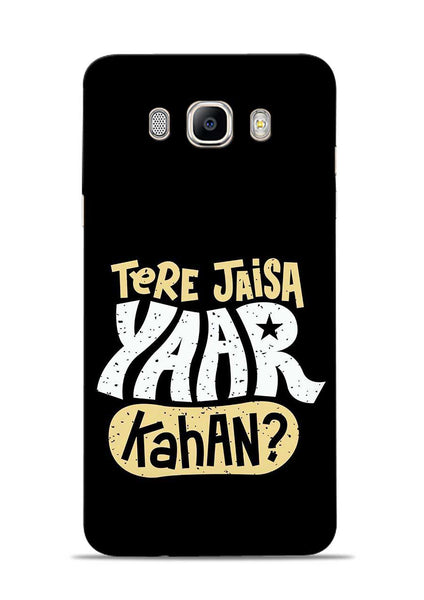 Tere Jaise Yaar kaha Samsung Galaxy On8 Mobile Back Cover