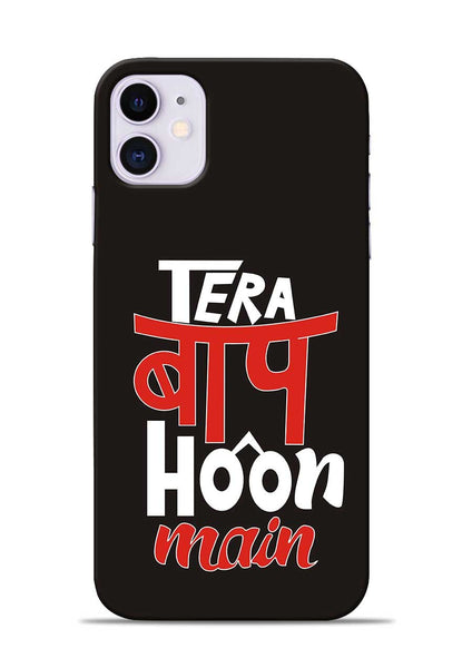Tera Baap Hoon iPhone 11 Mobile Back Cover