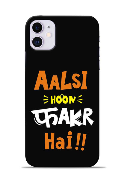 Aalsi Hoon Fakar Hai iPhone 11 Mobile Back Cover