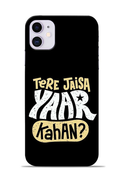 Tere Jaise Yaar kaha iPhone 11 Mobile Back Cover